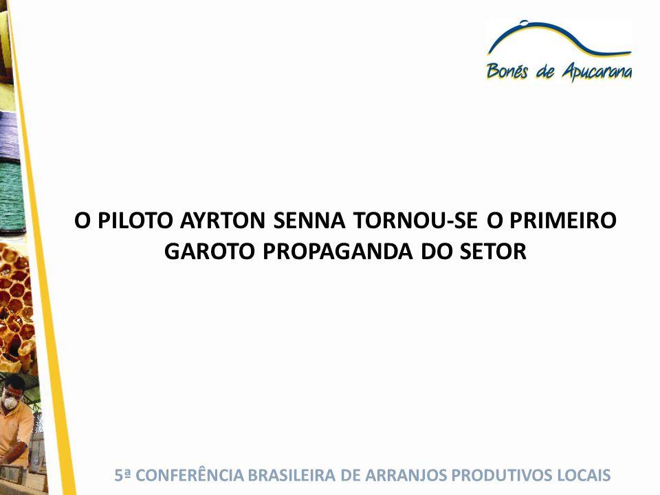 5ª CONFERÊNCIA BRASILEIRA DE ARRANJOS PRODUTIVOS LOCAIS O PILOTO AYRTON SENNA TORNOU-SE O PRIMEIRO GAROTO PROPAGANDA DO SETOR