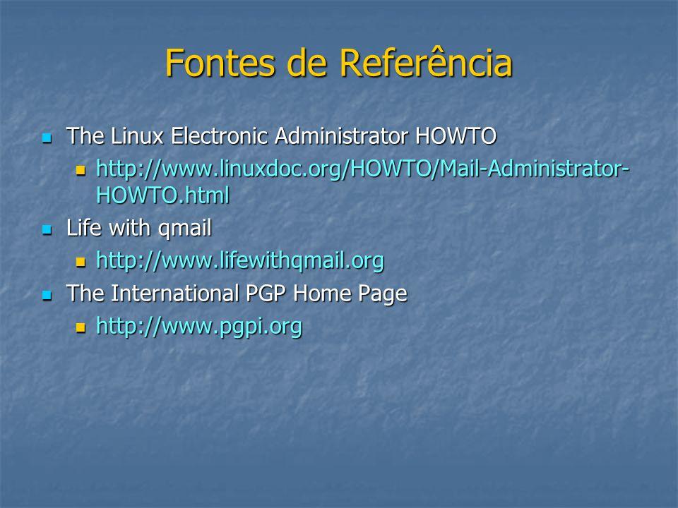 Fontes de Referência The Linux Electronic Administrator HOWTO The Linux Electronic Administrator HOWTO http://www.linuxdoc.org/HOWTO/Mail-Administrato