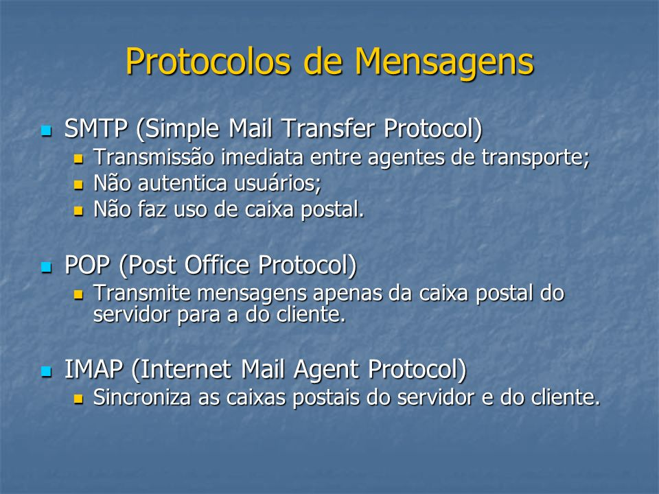 Protocolos de Mensagens SMTP (Simple Mail Transfer Protocol) SMTP (Simple Mail Transfer Protocol) Transmissão imediata entre agentes de transporte; Tr