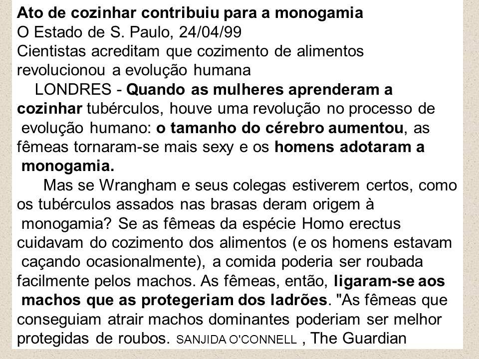 Ato de cozinhar contribuiu para a monogamia O Estado de S. Paulo, 24/04/99 Cientistas acreditam que cozimento de alimentos revolucionou a evolução hum