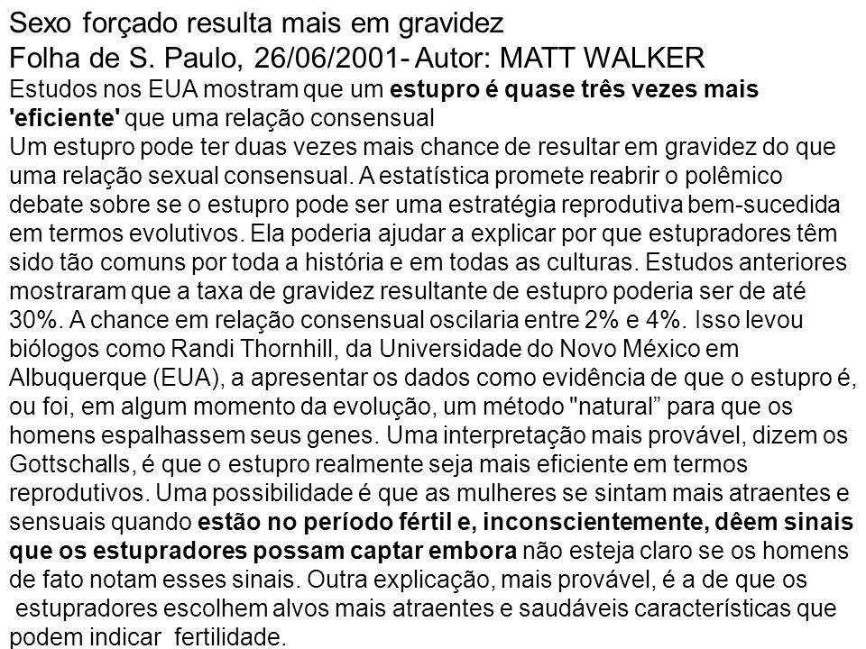 Sexo forçado resulta mais em gravidez Folha de S. Paulo, 26/06/2001- Autor: MATT WALKER Estudos nos EUA mostram que um estupro é quase três vezes mais