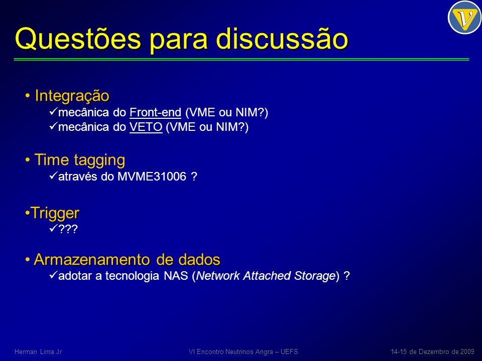 Questões para discussão VI Encontro Neutrinos Angra – UEFS14-15 de Dezembro de 2009Herman Lima Jr Integração mecânica do Front-end (VME ou NIM ) mecânica do VETO (VME ou NIM ) Time tagging através do MVME31006 .