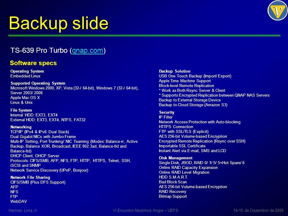 Backup slide VI Encontro Neutrinos Angra – UEFS14-15 de Dezembro de 2009Herman Lima Jr TS-639 Pro Turbo (qnap.com) Software specs F i l e S e r v e r