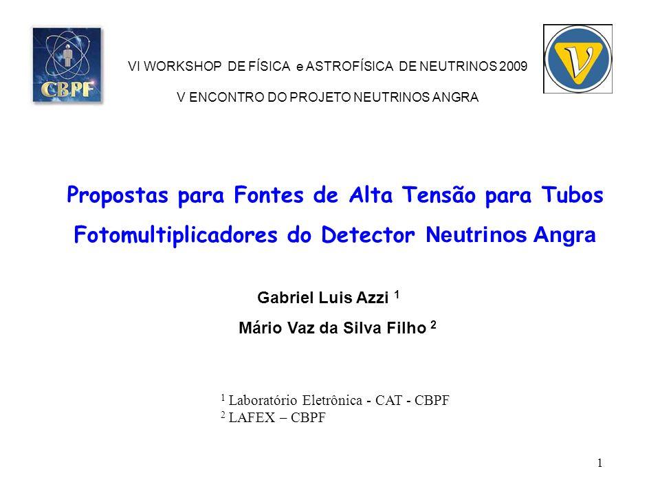 1 Propostas para Fontes de Alta Tensão para Tubos Fotomultiplicadores do Detector Neutrinos Angra Gabriel Luis Azzi 1 Mário Vaz da Silva Filho 2 VI WO