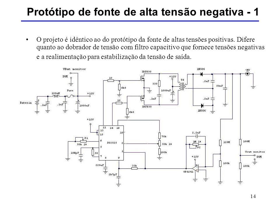 14 Protótipo de fonte de alta tensão negativa - 1 O projeto é idêntico ao do protótipo da fonte de altas tensões positivas. Difere quanto ao dobrador