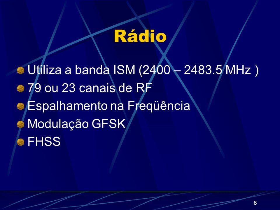 8 Rádio Utiliza a banda ISM (2400 – 2483.5 MHz ) 79 ou 23 canais de RF Espalhamento na Freqüência Modulação GFSK FHSS