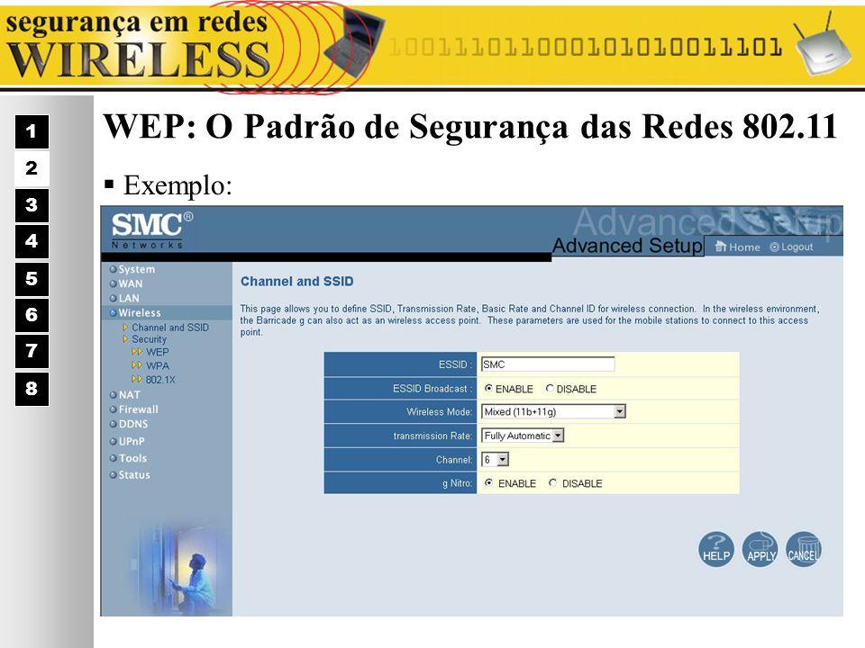 WEP: O Padrão de Segurança das Redes 802.11 Exemplo: 1 2 3 4 5 6 7 8