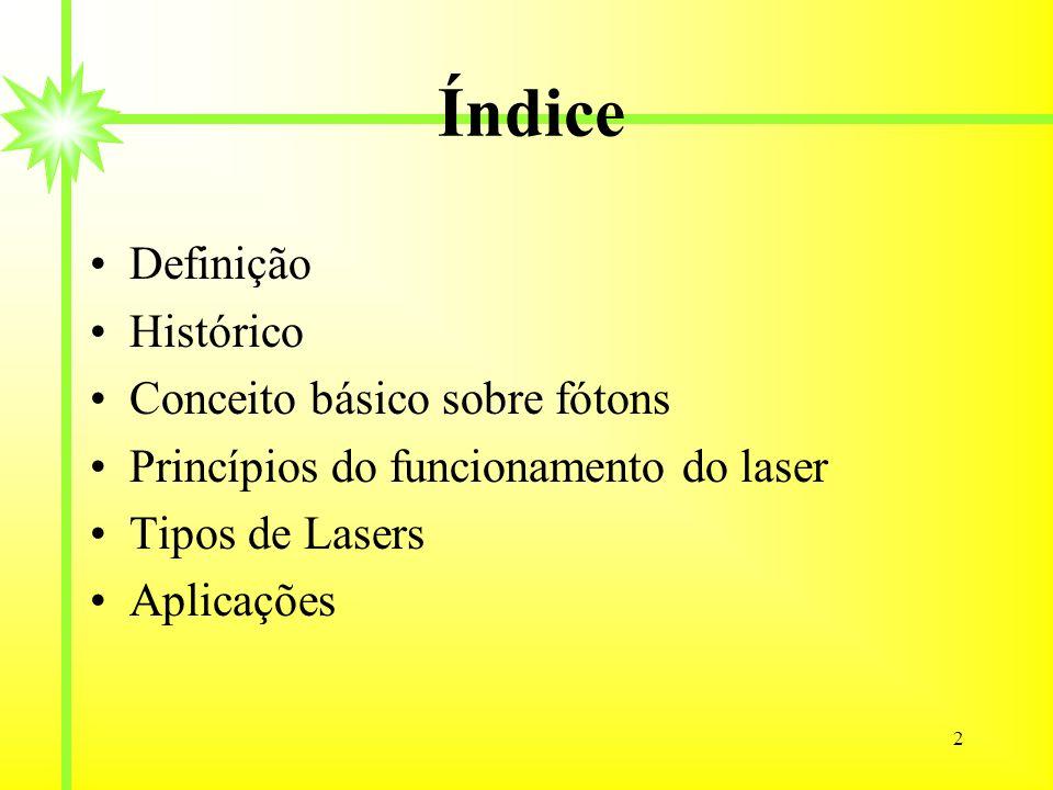 2 Índice Definição Histórico Conceito básico sobre fótons Princípios do funcionamento do laser Tipos de Lasers Aplicações
