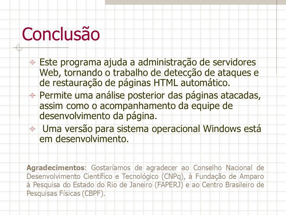 Conclusão Este programa ajuda a administração de servidores Web, tornando o trabalho de detecção de ataques e de restauração de páginas HTML automátic