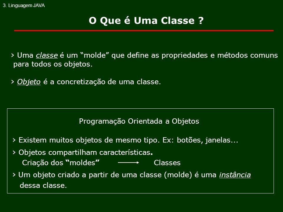 Uma classe é um molde que define as propriedades e métodos comuns para todos os objetos. Objeto é a concretização de uma classe. 3. Linguagem JAVA Pro