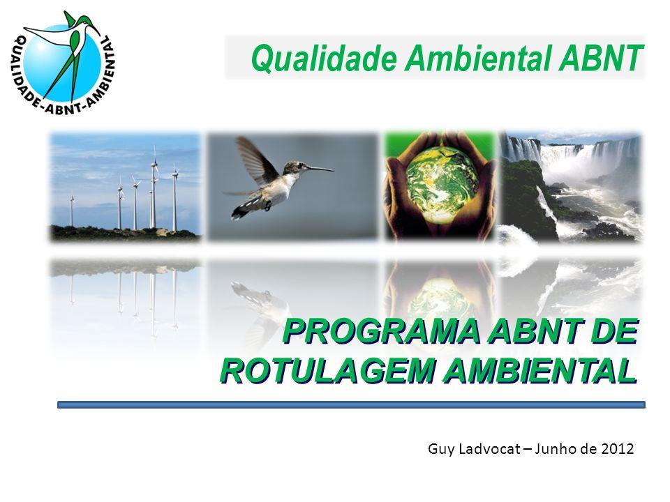 Qualidade Ambiental ABNT PROGRAMA ABNT DE ROTULAGEM AMBIENTAL Guy Ladvocat – Junho de 2012