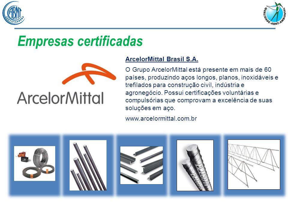 Empresas certificadas ArcelorMittal Brasil S.A. O Grupo ArcelorMittal está presente em mais de 60 países, produzindo aços longos, planos, inoxidáveis