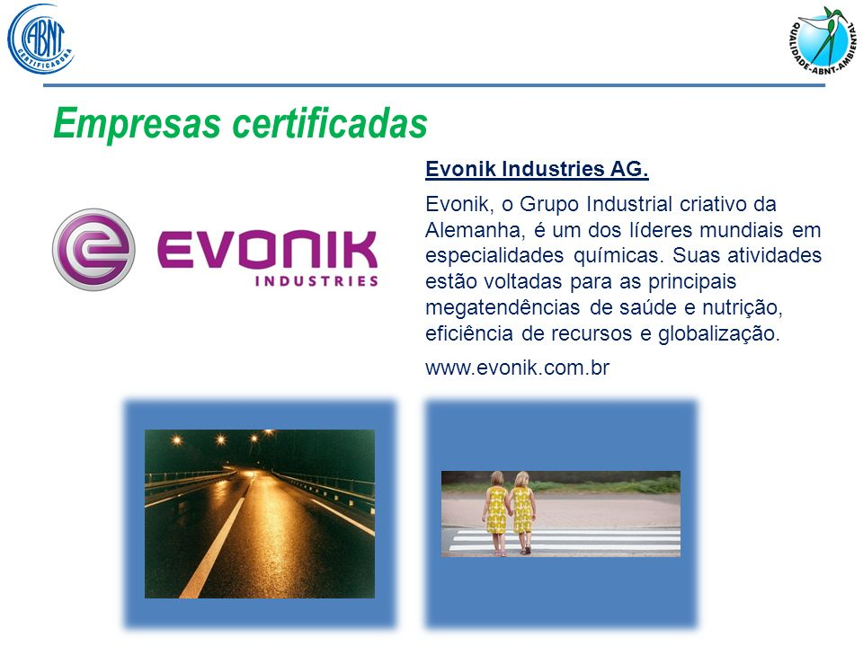 Empresas certificadas Evonik Industries AG. Evonik, o Grupo Industrial criativo da Alemanha, é um dos líderes mundiais em especialidades químicas. Sua