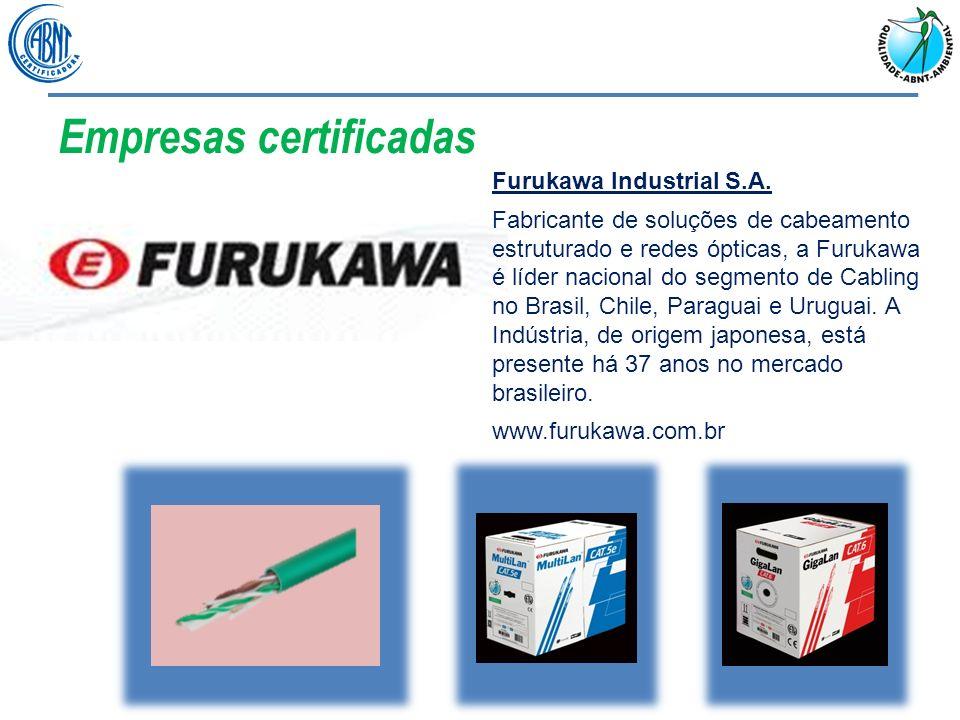 Empresas certificadas Furukawa Industrial S.A. Fabricante de soluções de cabeamento estruturado e redes ópticas, a Furukawa é líder nacional do segmen