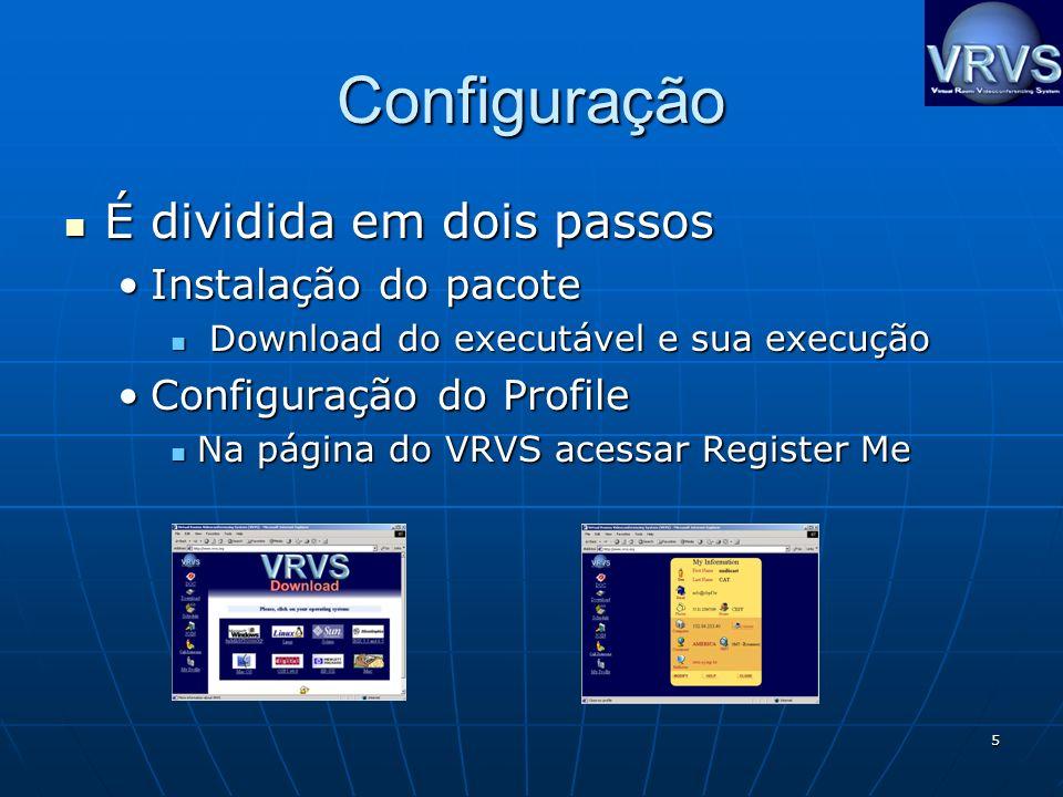 5 Configuração É dividida em dois passos É dividida em dois passos Instalação do pacoteInstalação do pacote Download do executável e sua execução Download do executável e sua execução Configuração do ProfileConfiguração do Profile Na página do VRVS acessar Register Me Na página do VRVS acessar Register Me
