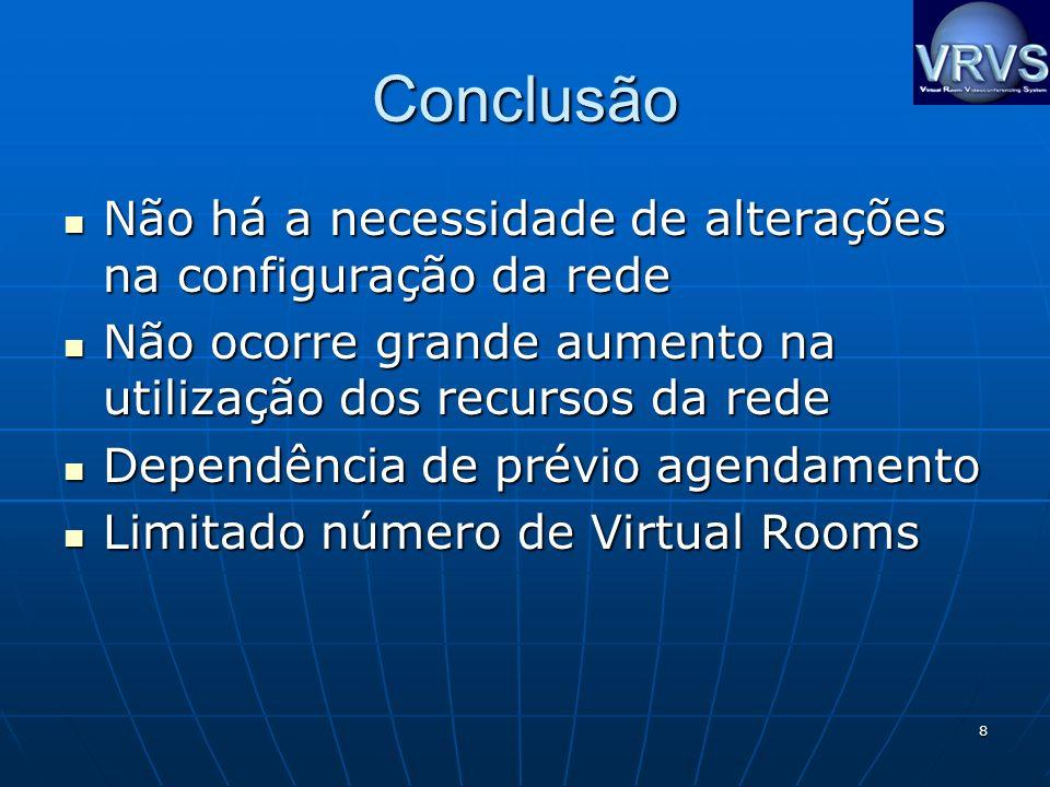 8 Conclusão Não há a necessidade de alterações na configuração da rede Não há a necessidade de alterações na configuração da rede Não ocorre grande au