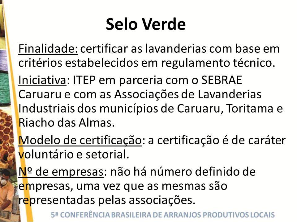 Selo Verde Finalidade: certificar as lavanderias com base em critérios estabelecidos em regulamento técnico. Iniciativa: ITEP em parceria com o SEBRAE