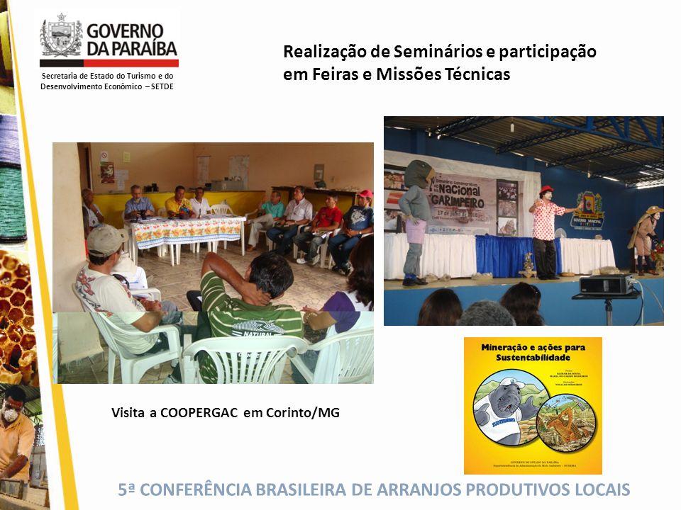 5ª CONFERÊNCIA BRASILEIRA DE ARRANJOS PRODUTIVOS LOCAIS Realização de Seminários e participação em Feiras e Missões Técnicas Secretaria de Estado do T