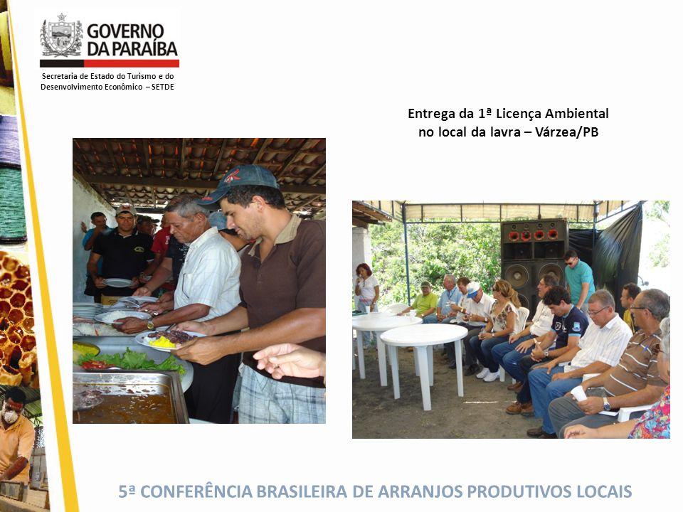 5ª CONFERÊNCIA BRASILEIRA DE ARRANJOS PRODUTIVOS LOCAIS Entrega da 1ª Licença Ambiental no local da lavra – Várzea/PB Secretaria de Estado do Turismo