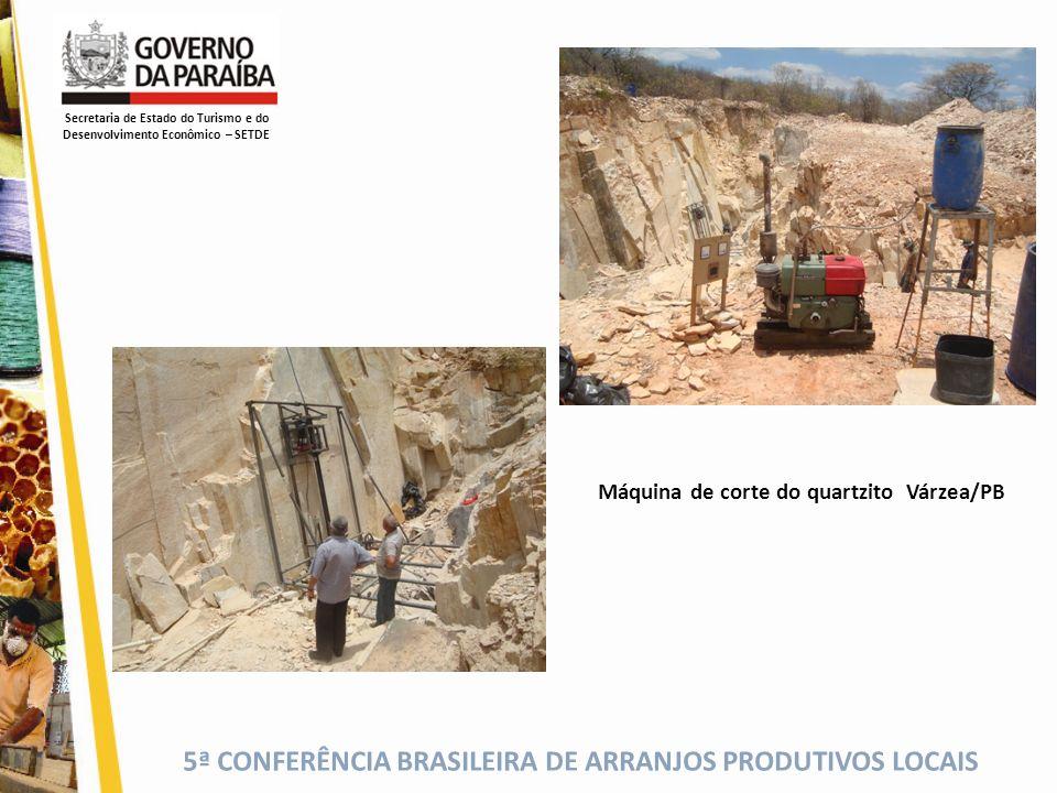 5ª CONFERÊNCIA BRASILEIRA DE ARRANJOS PRODUTIVOS LOCAIS Máquina de corte do quartzito Várzea/PB Secretaria de Estado do Turismo e do Desenvolvimento E