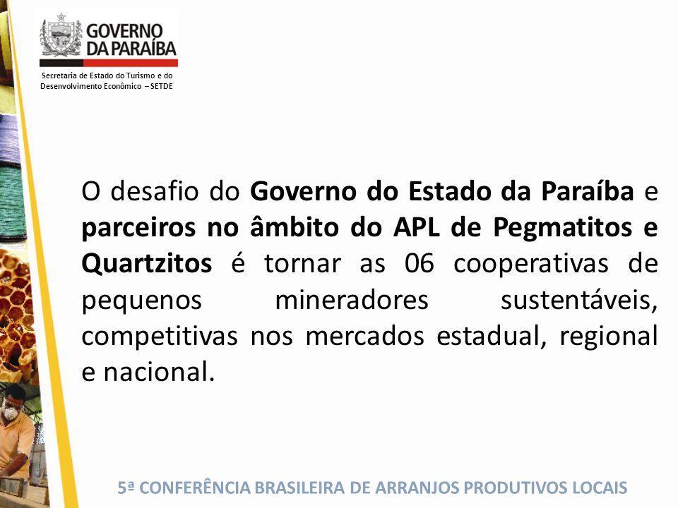 5ª CONFERÊNCIA BRASILEIRA DE ARRANJOS PRODUTIVOS LOCAIS O desafio do Governo do Estado da Paraíba e parceiros no âmbito do APL de Pegmatitos e Quartzi