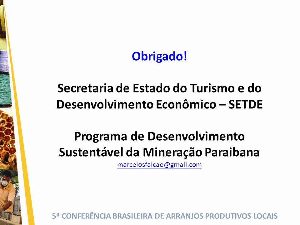 5ª CONFERÊNCIA BRASILEIRA DE ARRANJOS PRODUTIVOS LOCAIS Obrigado! Secretaria de Estado do Turismo e do Desenvolvimento Econômico – SETDE Programa de D