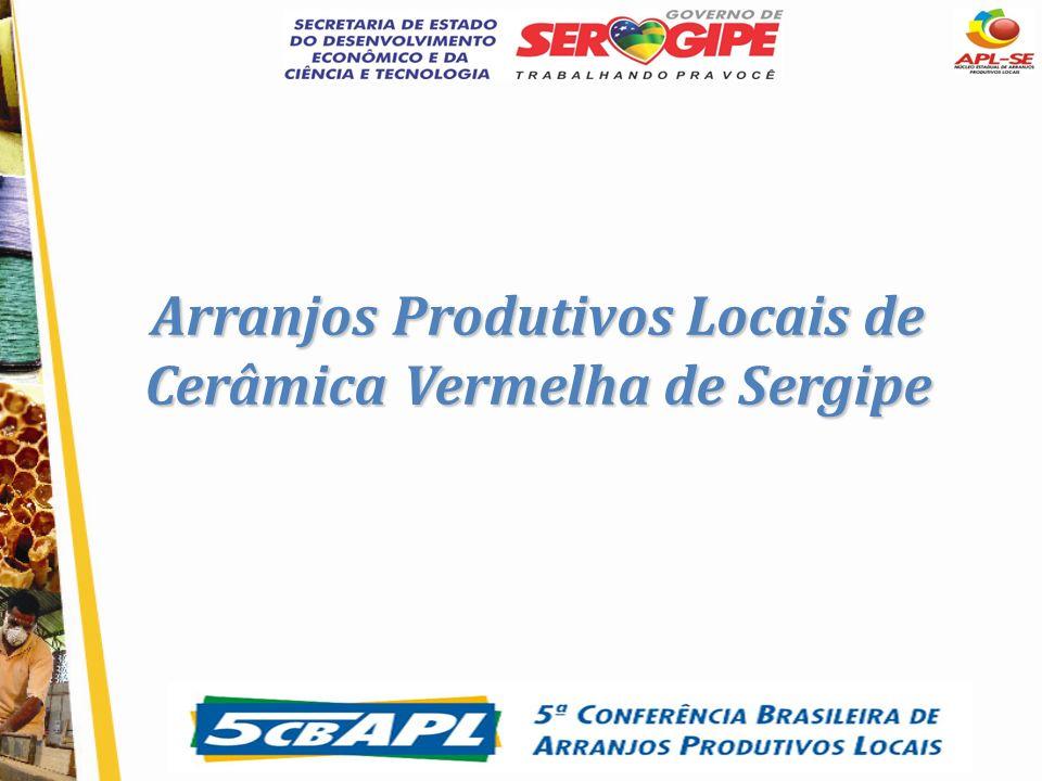 5ª CONFERÊNCIA BRASILEIRA DE ARRANJOS PRODUTIVOS LOCAIS Arranjos Produtivos Locais de Cerâmica Vermelha de Sergipe