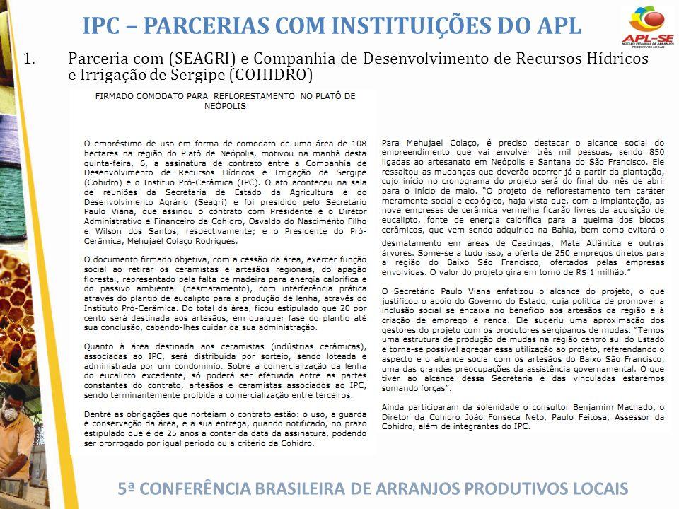 5ª CONFERÊNCIA BRASILEIRA DE ARRANJOS PRODUTIVOS LOCAIS 1.Parceria com (SEAGRI) e Companhia de Desenvolvimento de Recursos Hídricos e Irrigação de Ser
