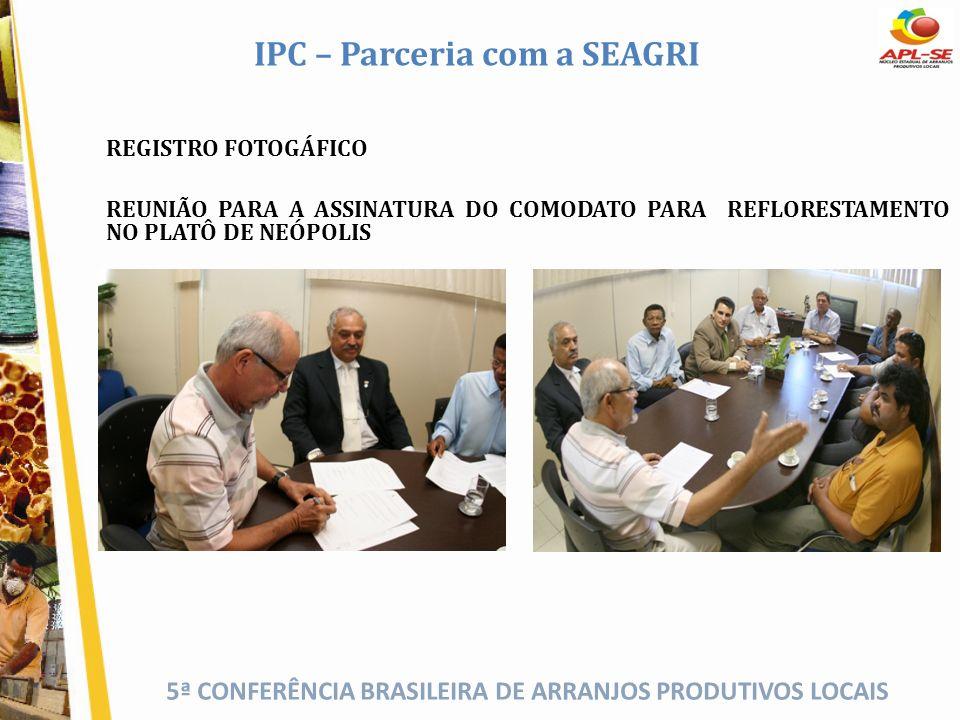 5ª CONFERÊNCIA BRASILEIRA DE ARRANJOS PRODUTIVOS LOCAIS IPC – Parceria com a SEAGRI REGISTRO FOTOGÁFICO REUNIÃO PARA A ASSINATURA DO COMODATO PARA REF
