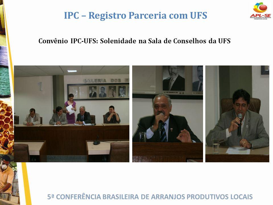 5ª CONFERÊNCIA BRASILEIRA DE ARRANJOS PRODUTIVOS LOCAIS IPC – Registro Parceria com UFS Convênio IPC-UFS: Solenidade na Sala de Conselhos da UFS