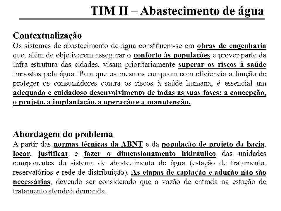 TIM II – Abastecimento de água Contextualização Os sistemas de abastecimento de água constituem-se em obras de engenharia que, além de objetivarem ass