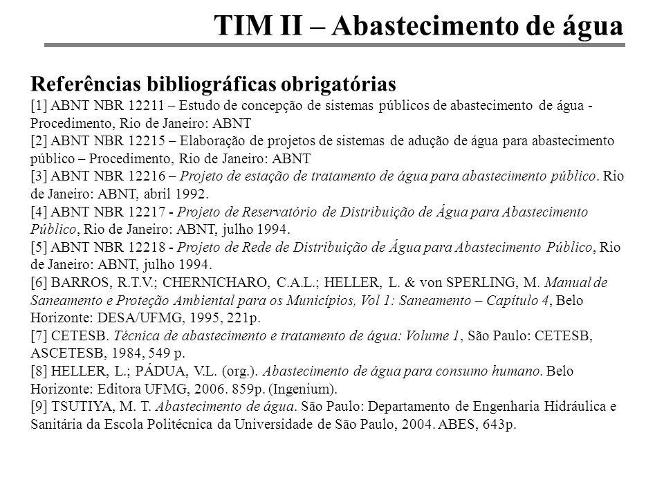 TIM II – Abastecimento de água Referências bibliográficas obrigatórias [1] ABNT NBR 12211 – Estudo de concepção de sistemas públicos de abastecimento