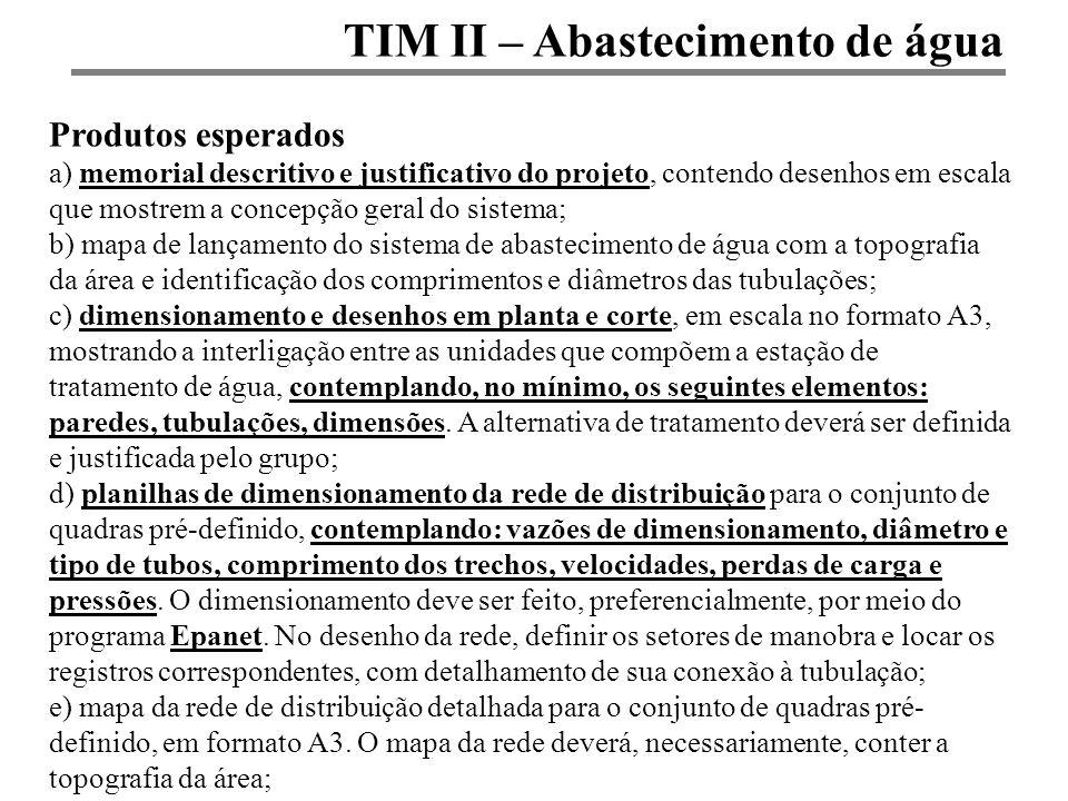 TIM II – Abastecimento de água Produtos esperados a) memorial descritivo e justificativo do projeto, contendo desenhos em escala que mostrem a concepç