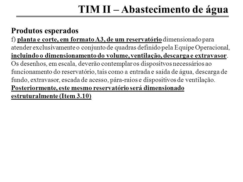 TIM II – Abastecimento de água Produtos esperados f) planta e corte, em formato A3, de um reservatório dimensionado para atender exclusivamente o conj