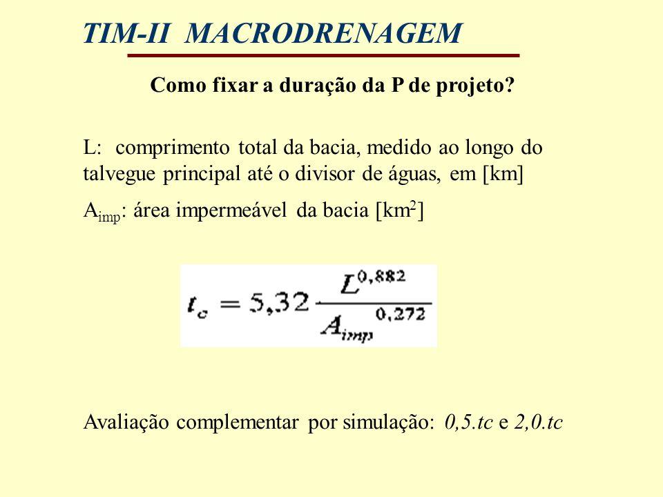 TIM-II MACRODRENAGEM Como fixar a duração da P de projeto? L: comprimento total da bacia, medido ao longo do talvegue principal até o divisor de águas