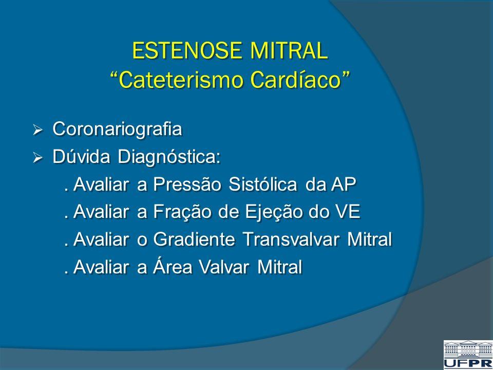 ESTENOSE MITRAL Cateterismo Cardíaco Coronariografia Dúvida Diagnóstica:. Avaliar a Pressão Sistólica da AP. Avaliar a Fração de Ejeção do VE. Avaliar