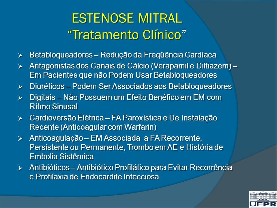 ESTENOSE MITRAL Tratamento Clínico Betabloqueadores – Redução da Freqüência Cardíaca Antagonistas dos Canais de Cálcio (Verapamil e Diltiazem) – Em Pa