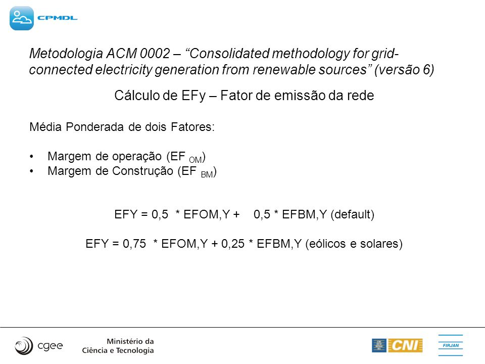 Metodologia ACM 0002 – Consolidated methodology for grid- connected electricity generation from renewable sources (versão 6) Cálculo de EFy – Fator de