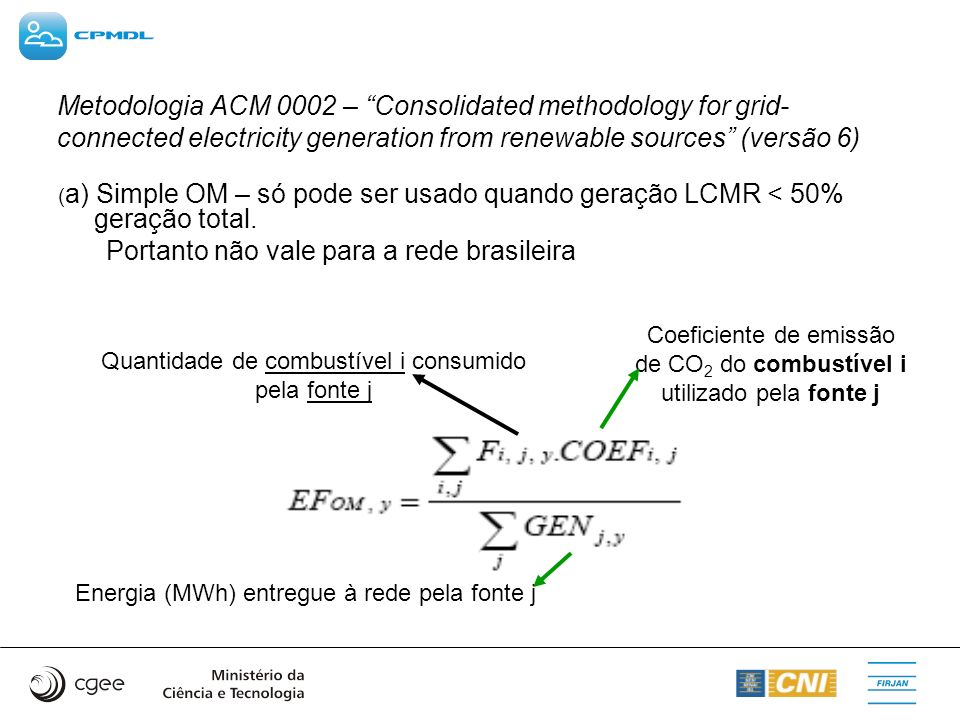 Metodologia ACM 0002 – Consolidated methodology for grid- connected electricity generation from renewable sources (versão 6) ( a) Simple OM – só pode