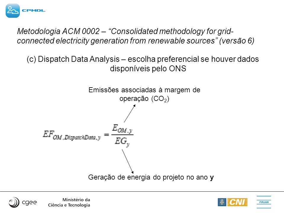 Metodologia ACM 0002 – Consolidated methodology for grid- connected electricity generation from renewable sources (versão 6) (c) Dispatch Data Analysi