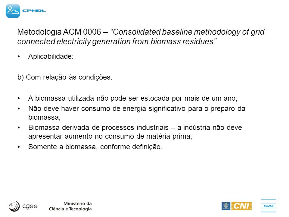 Metodologia ACM 0002 – Consolidated methodology for grid- connected electricity generation from renewable sources (versão 6) (b) Simple Adjusted OM - cálculo adotado para rede brasileira