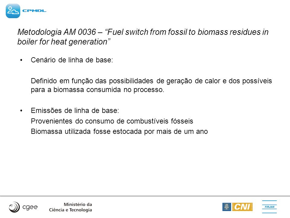 Metodologia AM 0036 – Fuel switch from fossil to biomass residues in boiler for heat generation Cenário de linha de base: Definido em função das possi