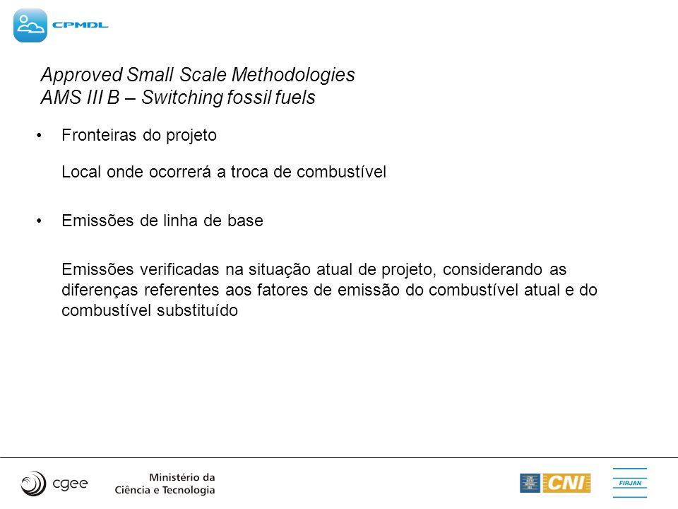 Approved Small Scale Methodologies AMS III B – Switching fossil fuels Fronteiras do projeto Local onde ocorrerá a troca de combustível Emissões de lin