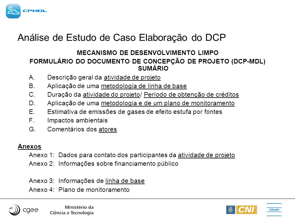 Análise de Estudo de Caso Elaboração do DCP MECANISMO DE DESENVOLVIMENTO LIMPO FORMULÁRIO DO DOCUMENTO DE CONCEPÇÃO DE PROJETO (DCP MDL) SUMÁRIO A. De