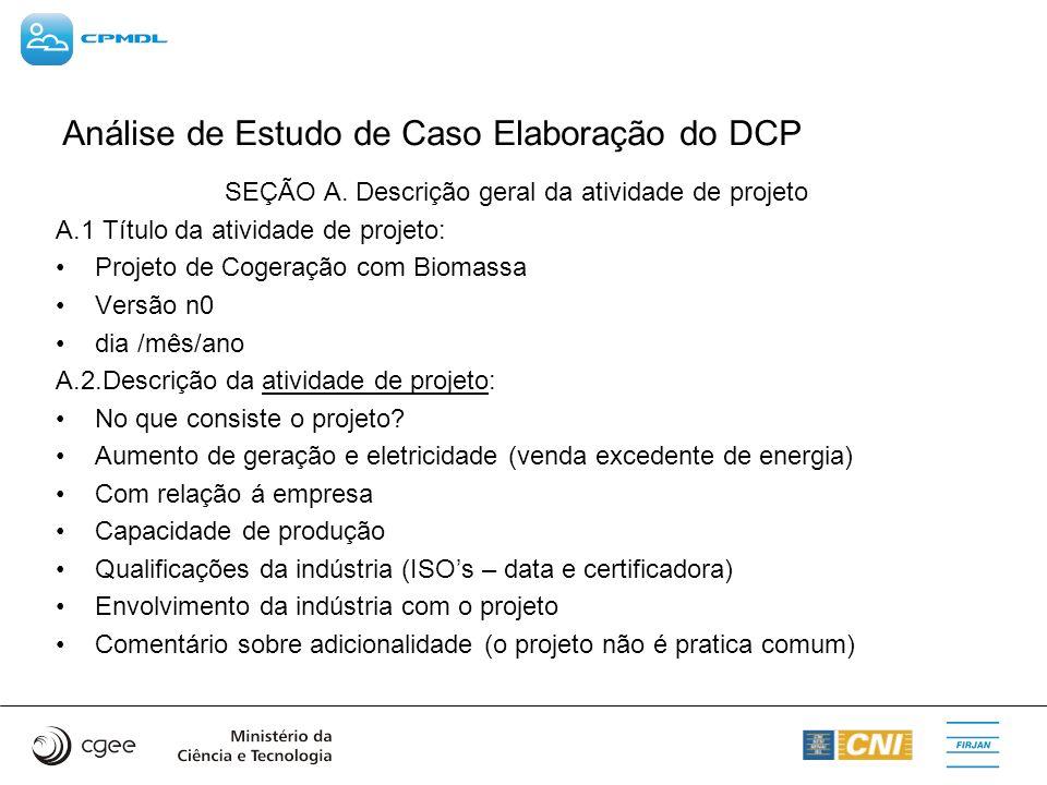 Análise de Estudo de Caso Elaboração do DCP SEÇÃO A. Descrição geral da atividade de projeto A.1 Título da atividade de projeto: Projeto de Cogeração