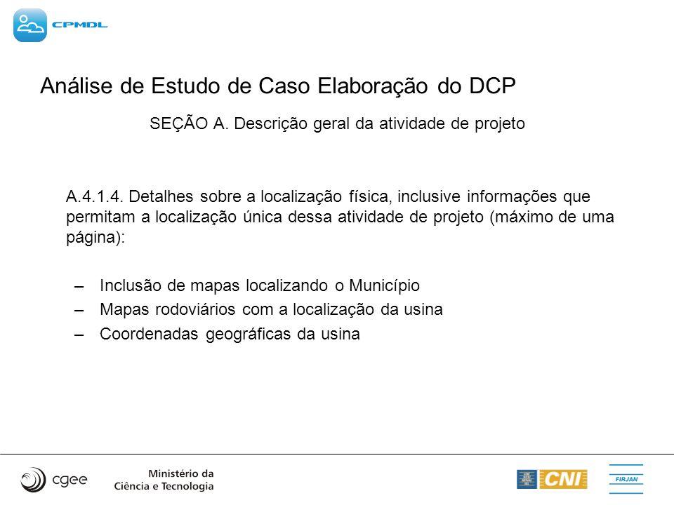 Análise de Estudo de Caso Elaboração do DCP SEÇÃO A. Descrição geral da atividade de projeto A.4.1.4. Detalhes sobre a localização física, inclusive i