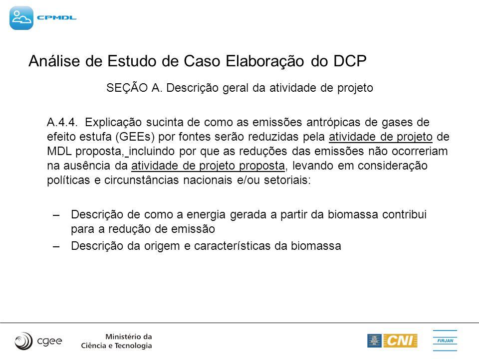 Análise de Estudo de Caso Elaboração do DCP SEÇÃO A. Descrição geral da atividade de projeto A.4.4. Explicação sucinta de como as emissões antrópicas