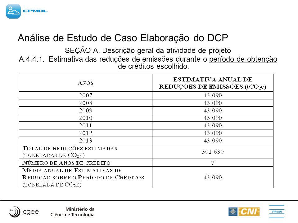 Análise de Estudo de Caso Elaboração do DCP SEÇÃO A. Descrição geral da atividade de projeto A.4.4.1.Estimativa das reduções de emissões durante o per