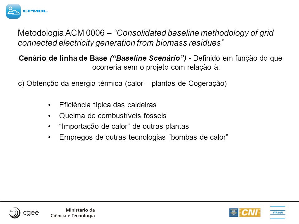 Metodologia ACM 0006 – Consolidated baseline methodology of grid connected electricity generation from biomass residues Cenário de linha de Base (Base