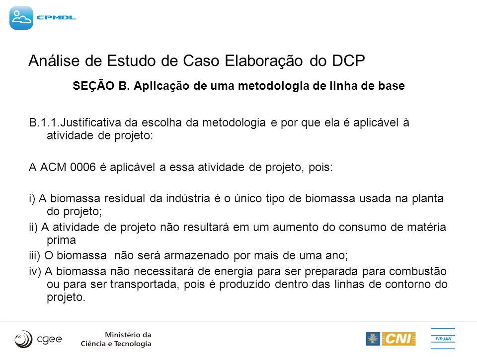 Análise de Estudo de Caso Elaboração do DCP SEÇÃO B. Aplicação de uma metodologia de linha de base B.1.1.Justificativa da escolha da metodologia e por